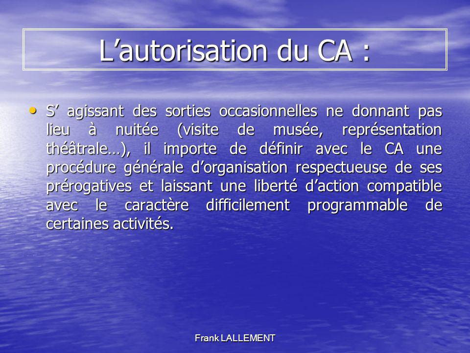 Frank LALLEMENT Lautorisation du CA : S agissant des sorties occasionnelles ne donnant pas lieu à nuitée (visite de musée, représentation théâtrale…),