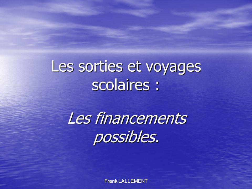 Frank LALLEMENT Les sorties et voyages scolaires : Les financements possibles.