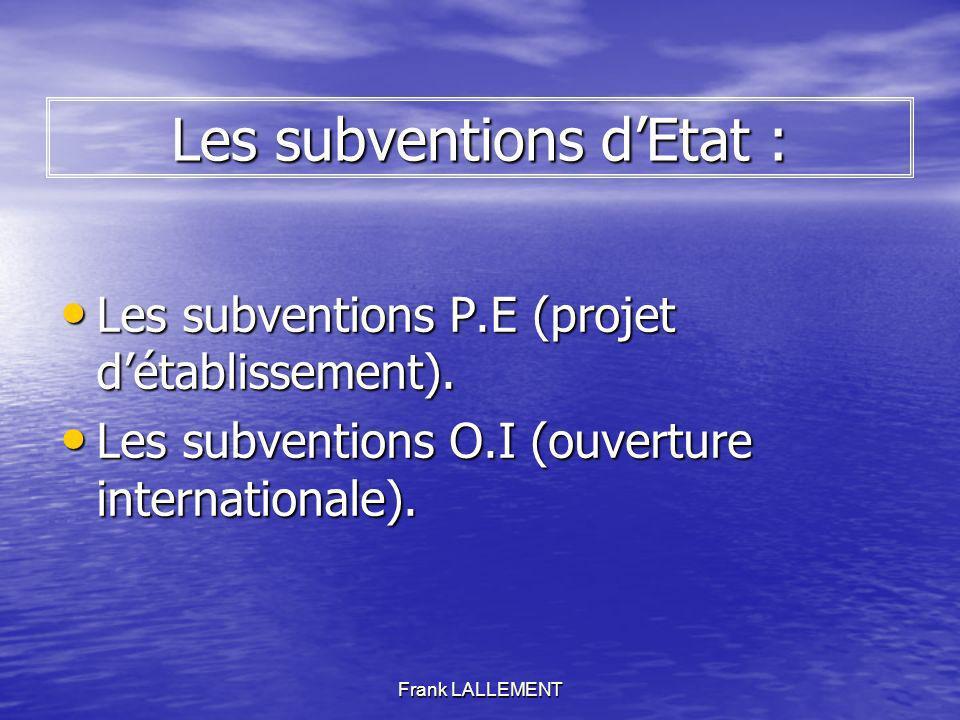 Frank LALLEMENT Les subventions dEtat : Les subventions P.E (projet détablissement). Les subventions P.E (projet détablissement). Les subventions O.I