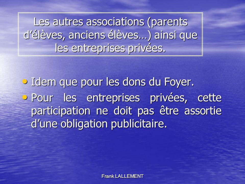Frank LALLEMENT Les autres associations (parents délèves, anciens élèves…) ainsi que les entreprises privées. Idem que pour les dons du Foyer. Idem qu
