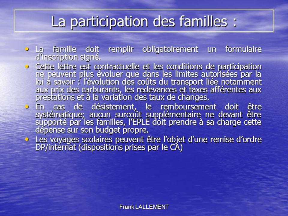 Frank LALLEMENT La participation des familles : La famille doit remplir obligatoirement un formulaire dinscription signé. La famille doit remplir obli