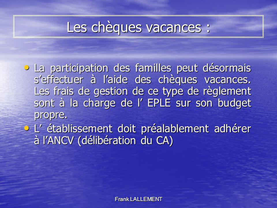 Frank LALLEMENT Les chèques vacances : La participation des familles peut désormais seffectuer à laide des chèques vacances. Les frais de gestion de c
