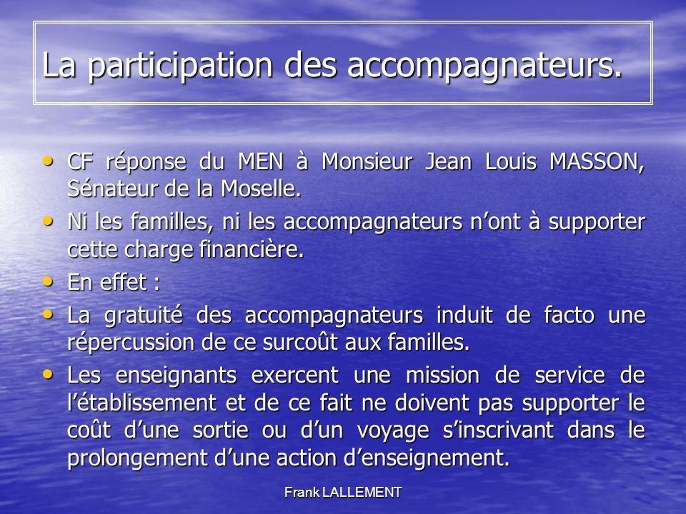 Frank LALLEMENT La participation des accompagnateurs. CF réponse du MEN à Monsieur Jean Louis MASSON, Sénateur de la Moselle. CF réponse du MEN à Mons