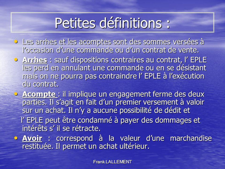 Frank LALLEMENT Petites définitions : Les arrhes et les acomptes sont des sommes versées à loccasion dune commande ou dun contrat de vente. Les arrhes