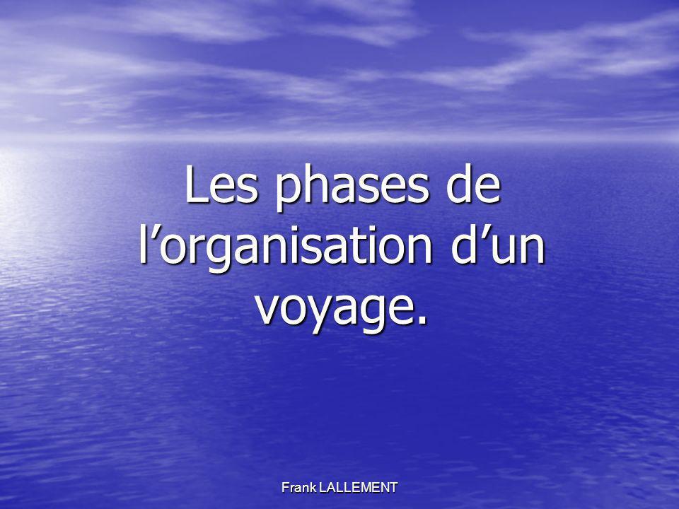 Frank LALLEMENT Les phases de lorganisation dun voyage.