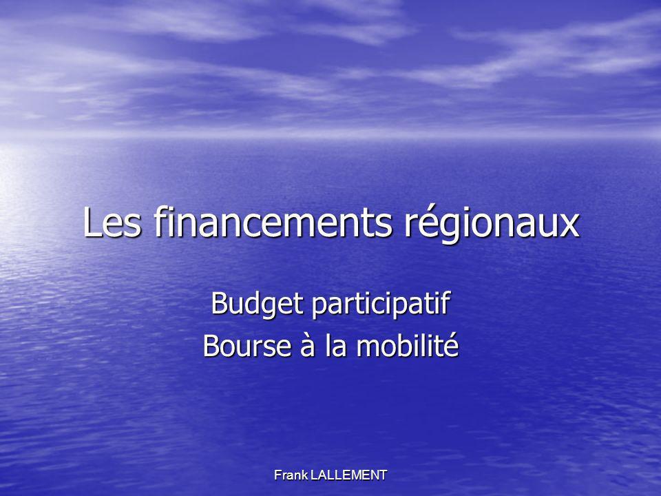 Les financements régionaux Budget participatif Bourse à la mobilité Frank LALLEMENT