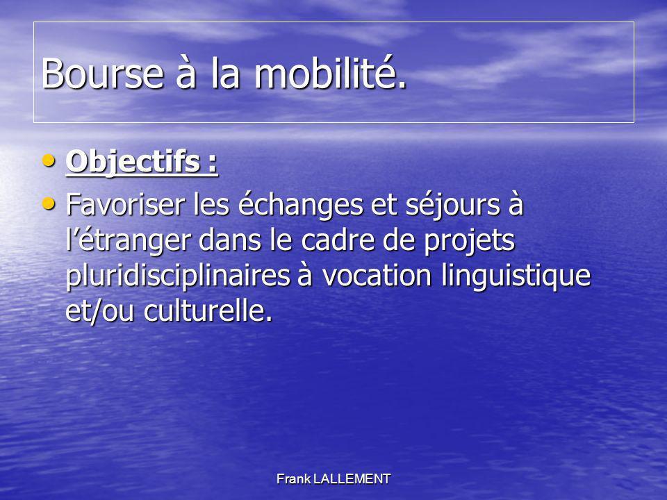 Bourse à la mobilité. Objectifs : Objectifs : Favoriser les échanges et séjours à létranger dans le cadre de projets pluridisciplinaires à vocation li