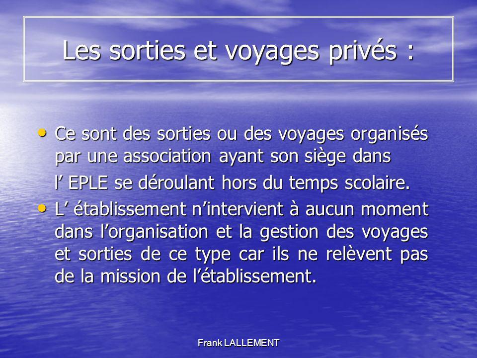 Frank LALLEMENT Les sorties et voyages privés : Ce sont des sorties ou des voyages organisés par une association ayant son siège dans Ce sont des sort