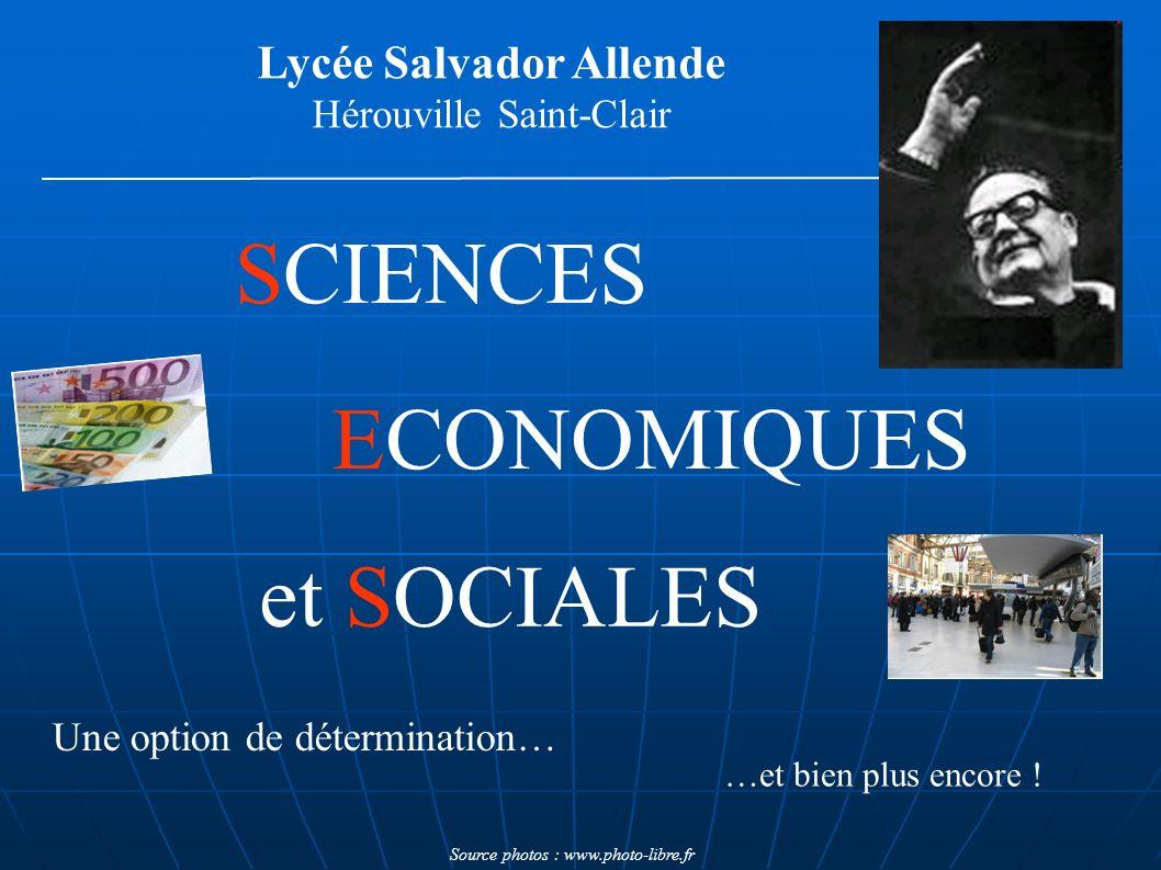 Lycée Salvador Allende Hérouville Saint-Clair ECONOMIQUES SCIENCES et SOCIALES Une option de détermination… …et bien plus encore ! Source photos : www