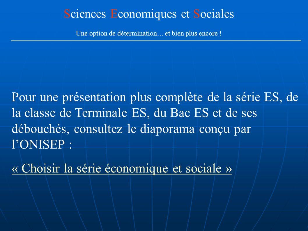 Pour une présentation plus complète de la série ES, de la classe de Terminale ES, du Bac ES et de ses débouchés, consultez le diaporama conçu par lONI