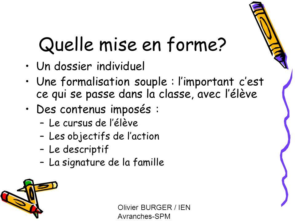 Olivier BURGER / IEN Avranches-SPM Quelle mise en forme? Un dossier individuel Une formalisation souple : limportant cest ce qui se passe dans la clas