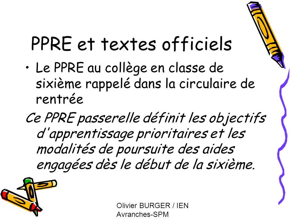 Olivier BURGER / IEN Avranches-SPM PPRE et textes officiels Le PPRE et le socle commun rappelé dans la circulaire sur la continuité Le programme personnalisé de réussite éducative est l outil de mise en cohérence des aides apportées à chaque élève.