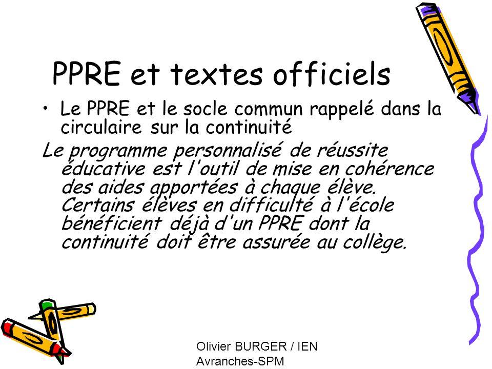Olivier BURGER / IEN Avranches-SPM PPRE et textes officiels Le PPRE et le socle commun rappelé dans la circulaire sur la continuité Le programme perso