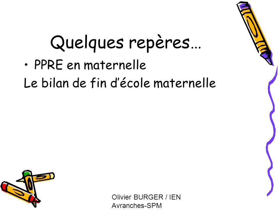Olivier BURGER / IEN Avranches-SPM Quelques repères… PPRE en maternelle Le bilan de fin décole maternelle