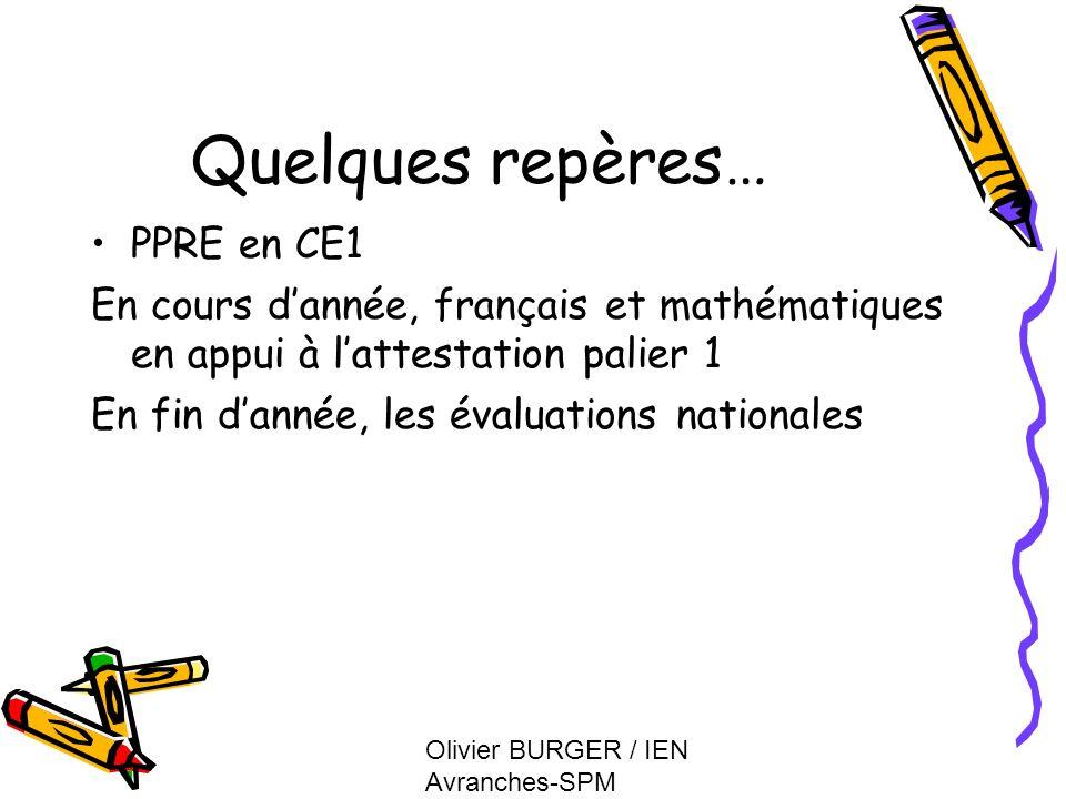 Olivier BURGER / IEN Avranches-SPM Quelques repères… PPRE en CE1 En cours dannée, français et mathématiques en appui à lattestation palier 1 En fin da