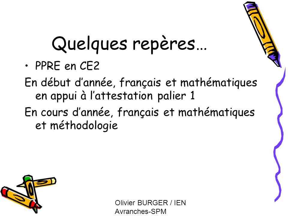 Olivier BURGER / IEN Avranches-SPM Quelques repères… PPRE en CE2 En début dannée, français et mathématiques en appui à lattestation palier 1 En cours