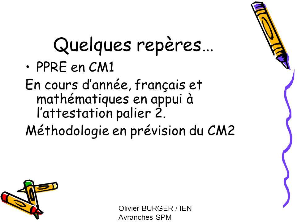 Olivier BURGER / IEN Avranches-SPM Quelques repères… PPRE en CM1 En cours dannée, français et mathématiques en appui à lattestation palier 2. Méthodol