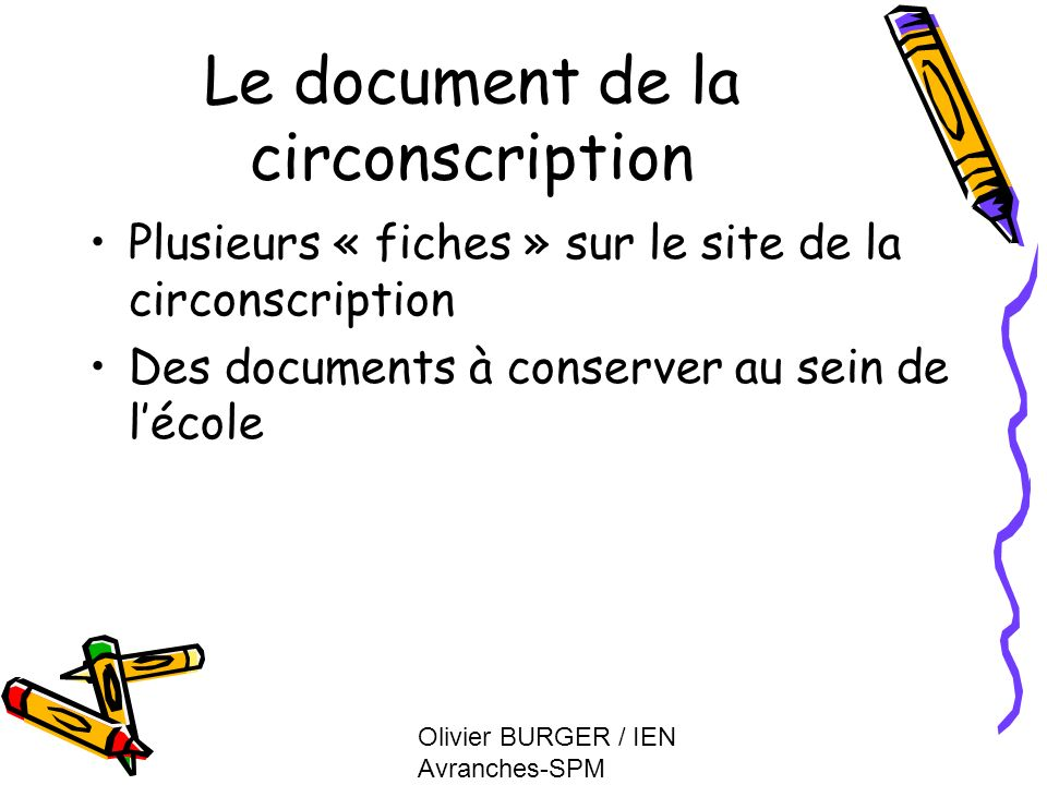 Olivier BURGER / IEN Avranches-SPM Le document de la circonscription Plusieurs « fiches » sur le site de la circonscription Des documents à conserver