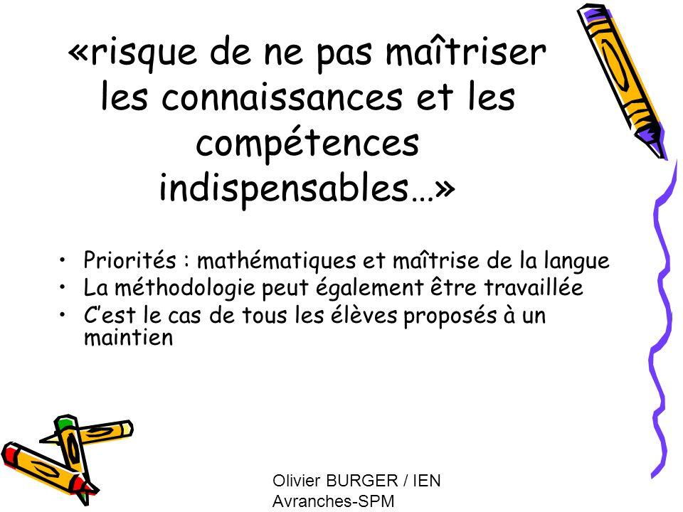 Olivier BURGER / IEN Avranches-SPM «risque de ne pas maîtriser les connaissances et les compétences indispensables…» Priorités : mathématiques et maît