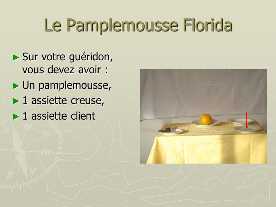 Le Pamplemousse Florida Sur votre guéridon, vous devez avoir : Sur votre guéridon, vous devez avoir : Un pamplemousse, Un pamplemousse, 1 assiette creuse, 1 assiette creuse, 1 assiette client 1 assiette client