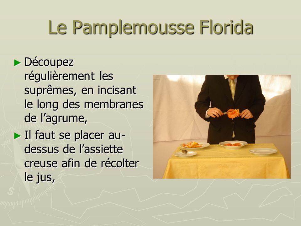 Le Pamplemousse Florida Découpez régulièrement les suprêmes, en incisant le long des membranes de lagrume, Découpez régulièrement les suprêmes, en inc