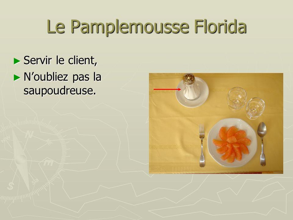 Le Pamplemousse Florida Servir le client, Servir le client, Noubliez pas la saupoudreuse. Noubliez pas la saupoudreuse.