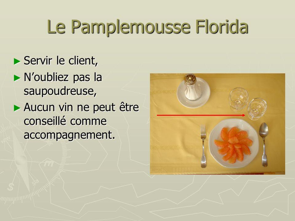 Le Pamplemousse Florida Servir le client, Servir le client, Noubliez pas la saupoudreuse, Noubliez pas la saupoudreuse, Aucun vin ne peut être conseillé comme accompagnement.