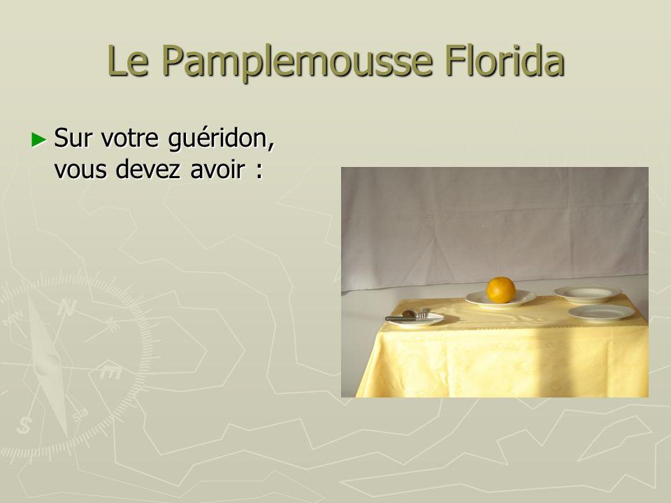 Le Pamplemousse Florida Sur votre guéridon, vous devez avoir : Sur votre guéridon, vous devez avoir :
