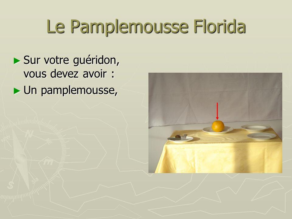 Le Pamplemousse Florida Sur votre guéridon, vous devez avoir : Sur votre guéridon, vous devez avoir : Un pamplemousse, Un pamplemousse, 1 assiette creuse, 1 assiette creuse,