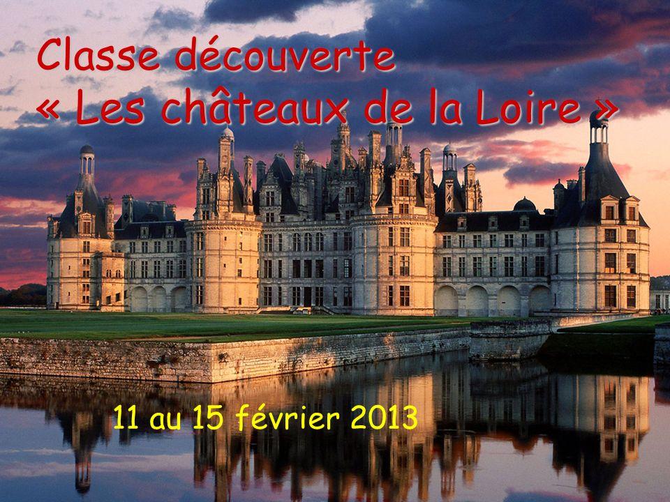 Classe découverte « Les châteaux de la Loire » 11 au 15 février 2013