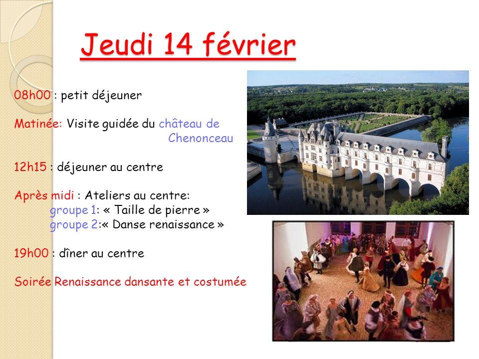 Jeudi 14 février 08h00 : petit déjeuner Matinée: Visite guidée du château de Chenonceau 12h15 : déjeuner au centre Après midi : Ateliers au centre: gr