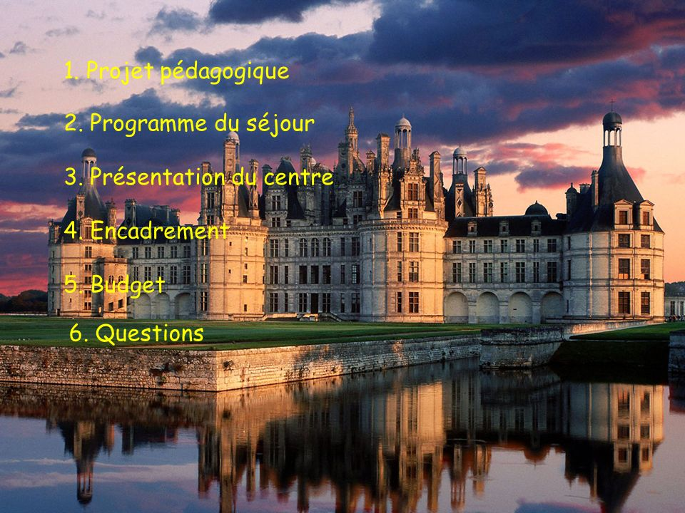 1. Projet pédagogique 2. Programme du séjour 3. Présentation du centre 4. Encadrement 5. Budget 6. Questions