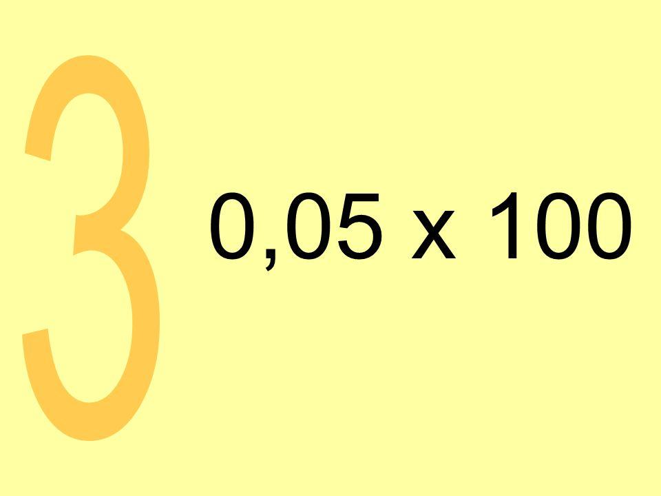 0,05 x 100