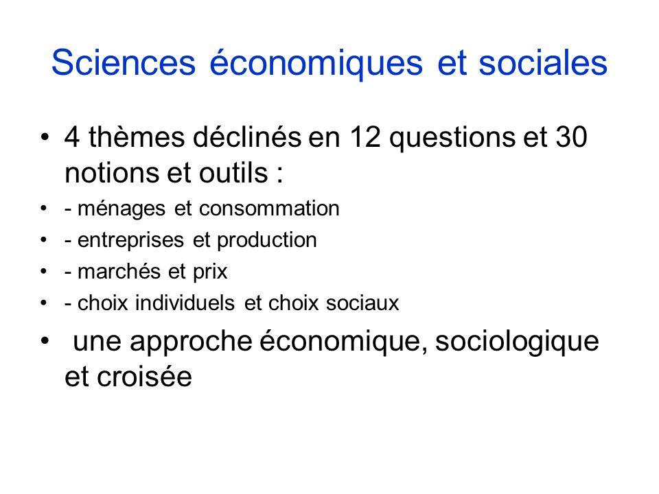 Sciences économiques et sociales 4 thèmes déclinés en 12 questions et 30 notions et outils : - ménages et consommation - entreprises et production - m