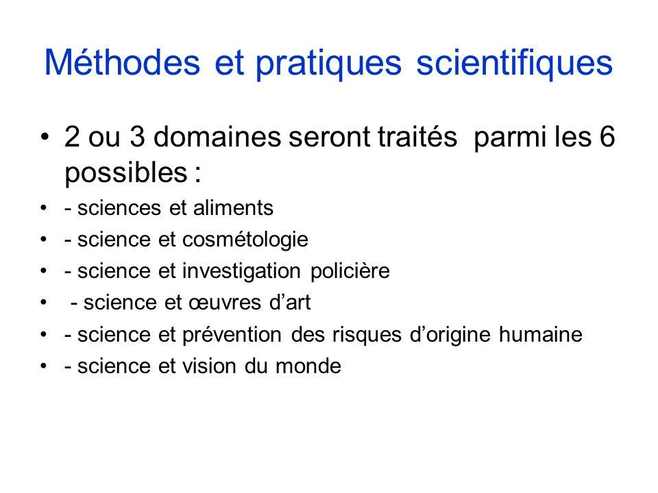 Méthodes et pratiques scientifiques 2 ou 3 domaines seront traités parmi les 6 possibles : - sciences et aliments - science et cosmétologie - science