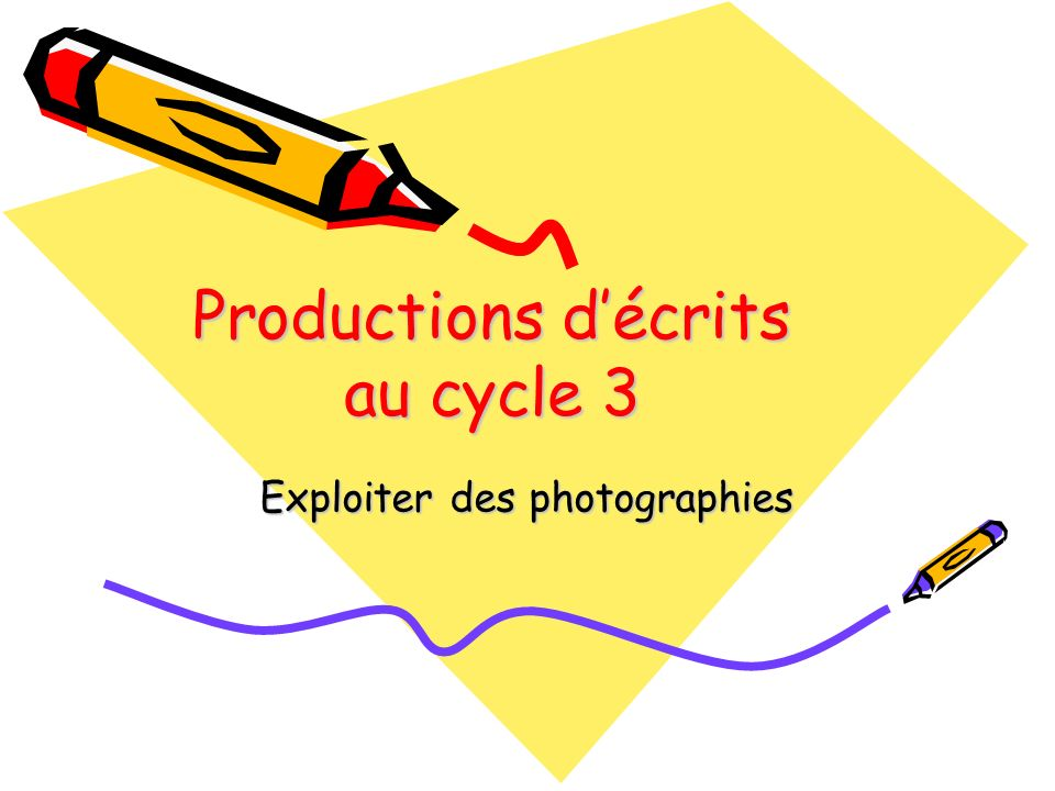 Productions décrits au cycle 3 Exploiter des photographies