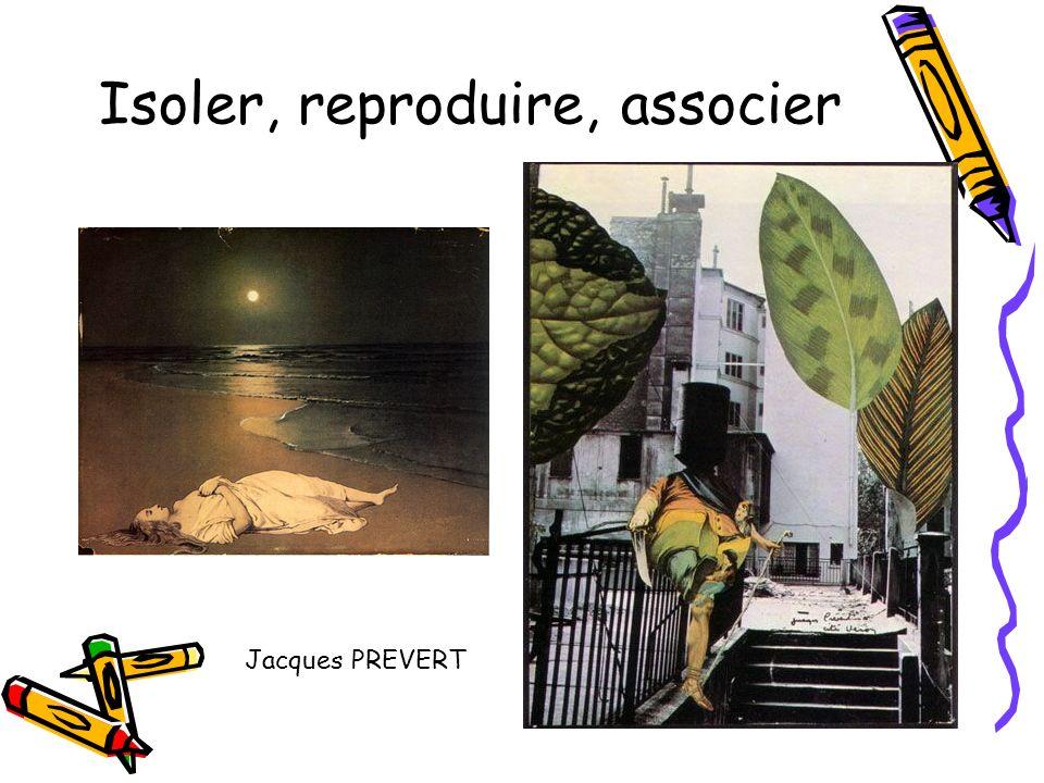 Isoler, reproduire, associer Jacques PREVERT