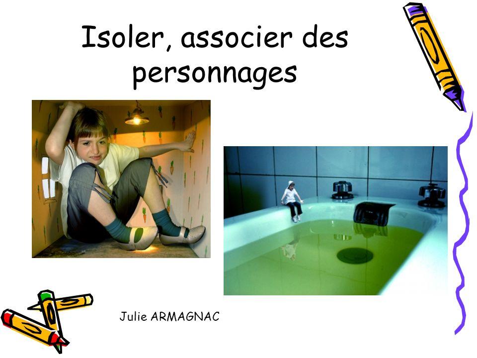 Isoler, associer des personnages Julie ARMAGNAC