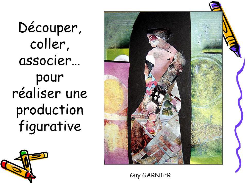 Découper, coller, associer… pour réaliser une production figurative Guy GARNIER