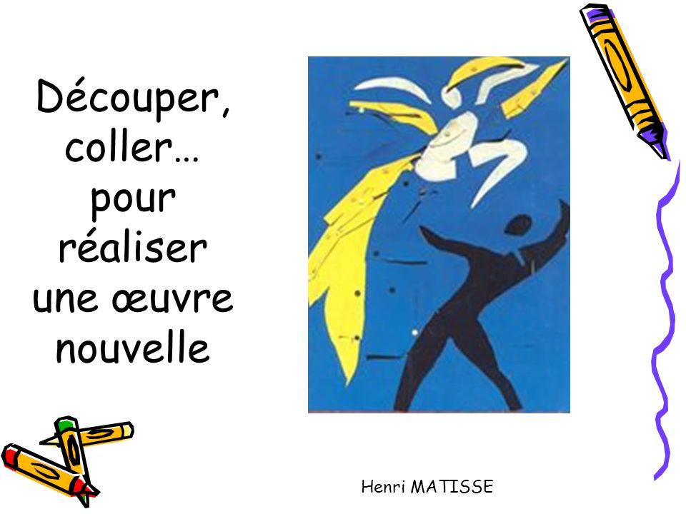 Découper, coller… pour réaliser une œuvre nouvelle Henri MATISSE