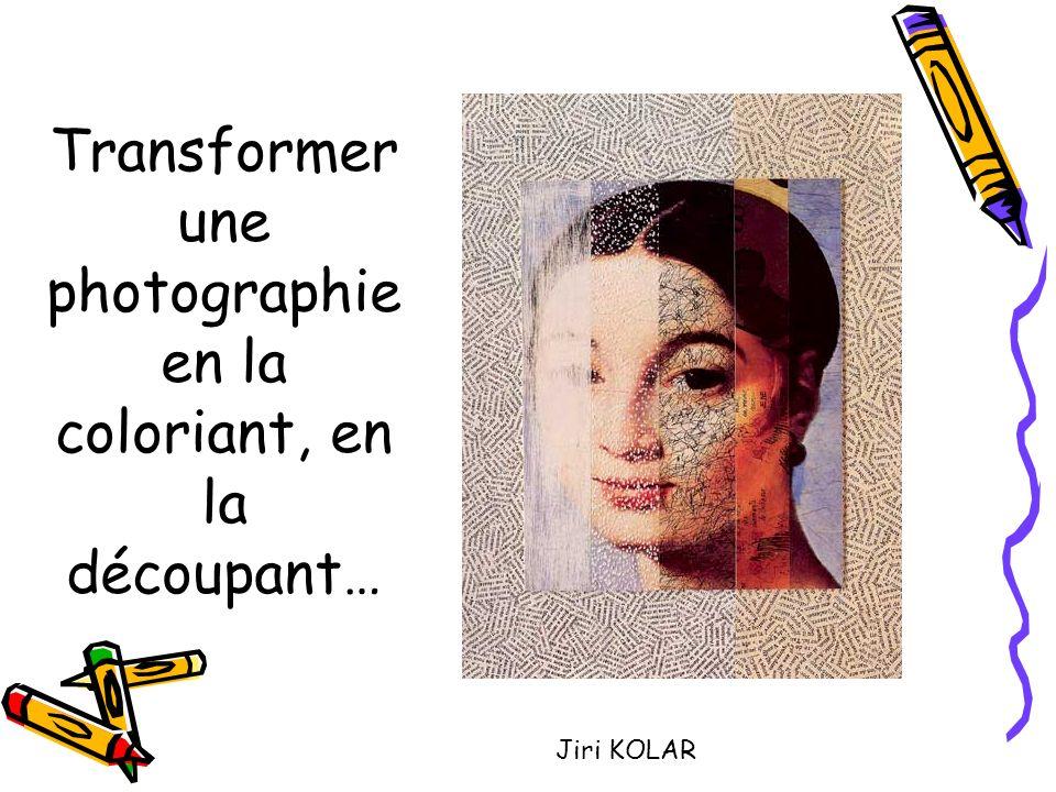 Transformer une photographie en la coloriant, en la découpant… Jiri KOLAR