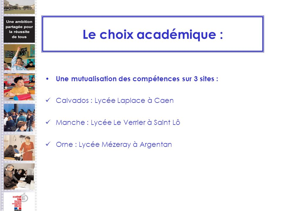 Le choix académique : Une mutualisation des compétences sur 3 sites : Calvados : Lycée Laplace à Caen Manche : Lycée Le Verrier à Saint Lô Orne : Lycée Mézeray à Argentan
