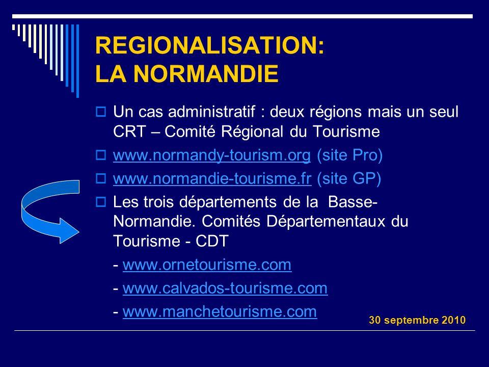 REGIONALISATION: LA NORMANDIE Un cas administratif : deux régions mais un seul CRT – Comité Régional du Tourisme www.normandy-tourism.org (site Pro) w