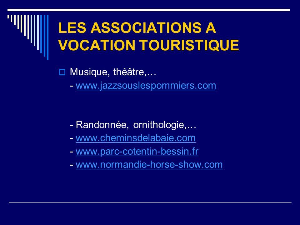 LES ASSOCIATIONS A VOCATION TOURISTIQUE Musique, théâtre,… - www.jazzsouslespommiers.comwww.jazzsouslespommiers.com - Randonnée, ornithologie,… - www.cheminsdelabaie.comwww.cheminsdelabaie.com - www.parc-cotentin-bessin.frwww.parc-cotentin-bessin.fr - www.normandie-horse-show.comwww.normandie-horse-show.com