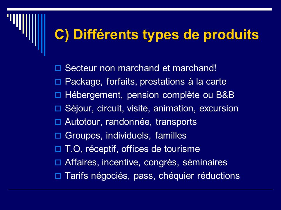 C) Différents types de produits Secteur non marchand et marchand! Package, forfaits, prestations à la carte Hébergement, pension complète ou B&B Séjou