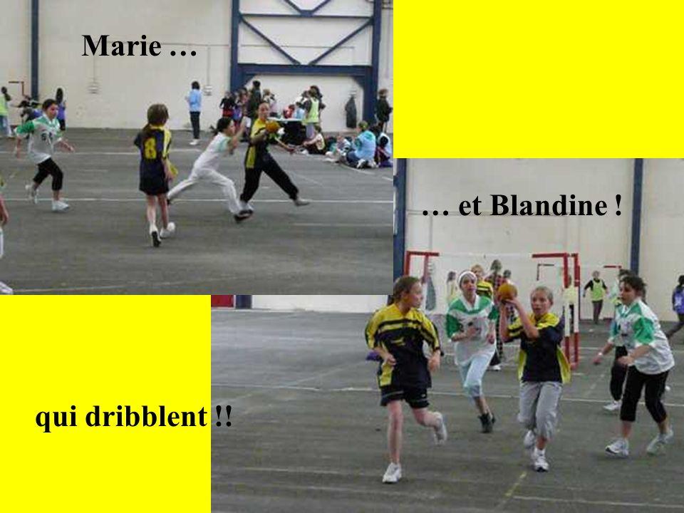 … et Blandine ! Marie … qui dribblent !!