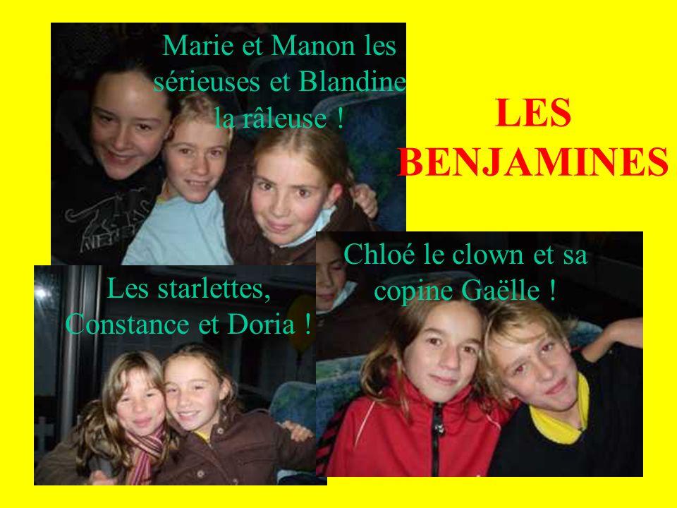 LES BENJAMINES Les starlettes, Constance et Doria ! Chloé le clown et sa copine Gaëlle ! Marie et Manon les sérieuses et Blandine la râleuse !