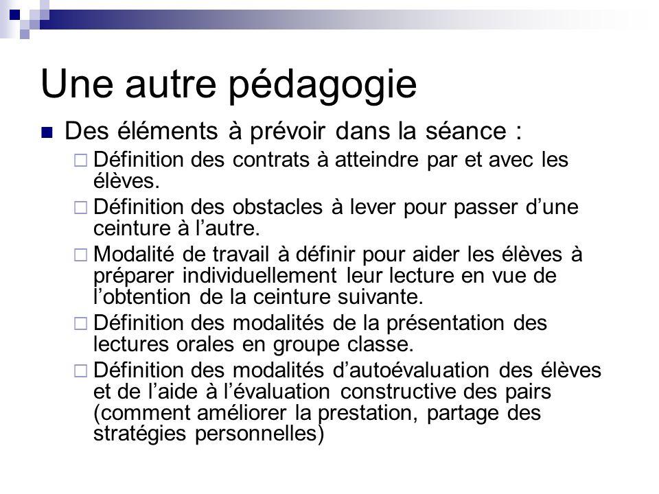 Une autre pédagogie Des éléments à prévoir dans la séance : Définition des contrats à atteindre par et avec les élèves. Définition des obstacles à lev