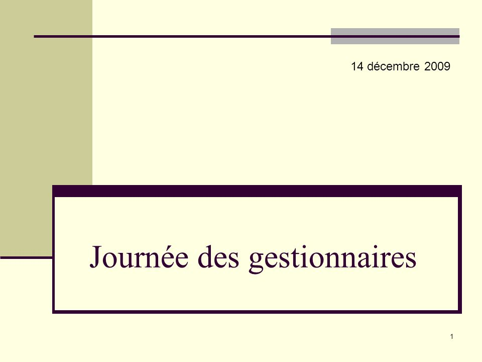 1 Journée des gestionnaires 14 décembre 2009