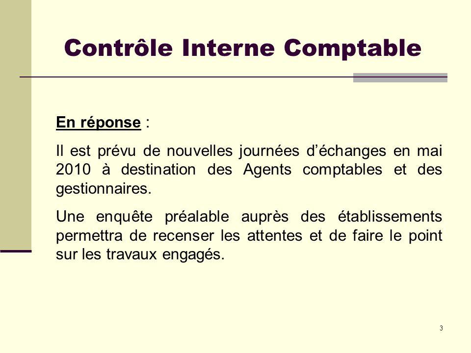 3 Contrôle Interne Comptable En réponse : Il est prévu de nouvelles journées déchanges en mai 2010 à destination des Agents comptables et des gestionn